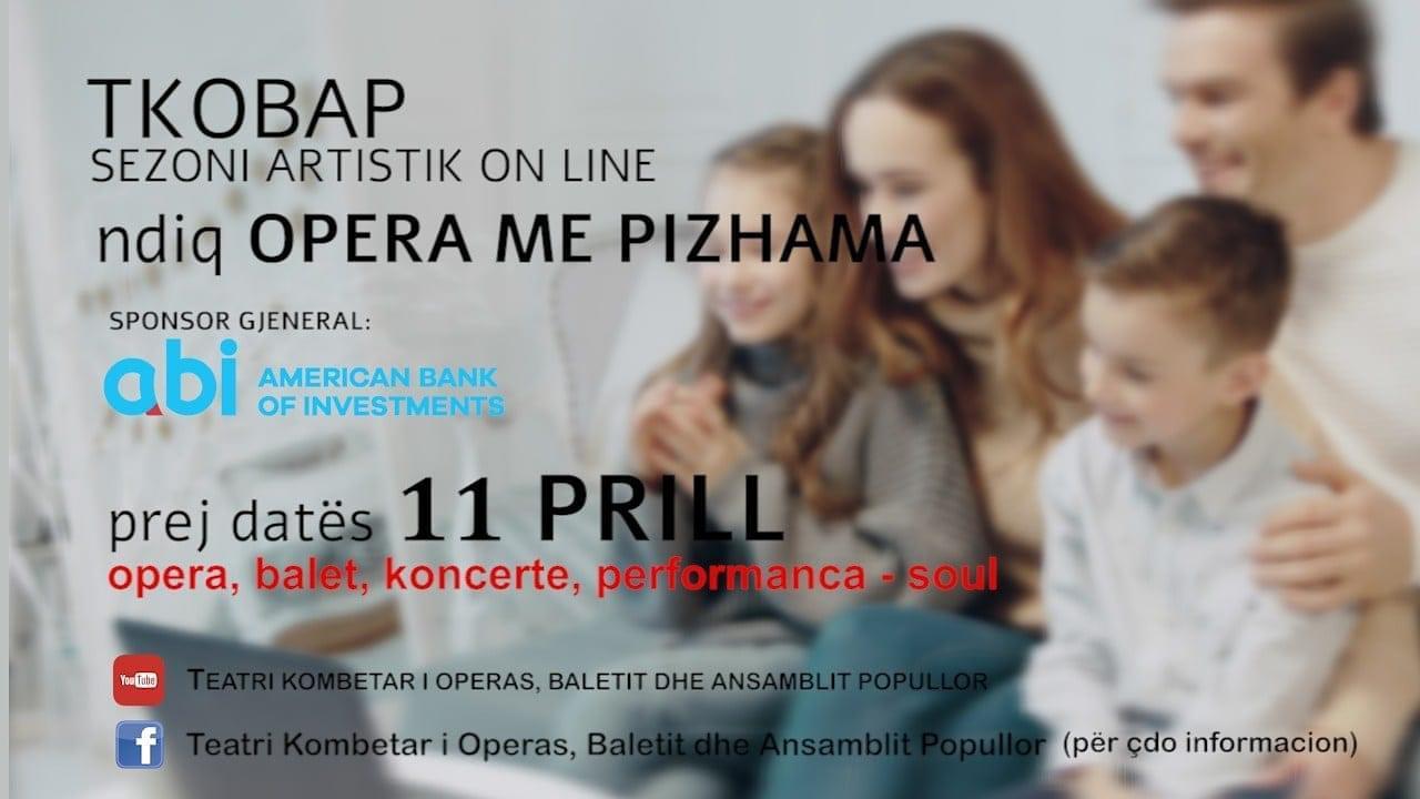 TKOBAP ju fton prej datës 11 prill të ndiqni sezonin artistik online  OPERA ME PIZHAMA